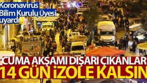 Prof. Dr. Ateş Kara: 'Cuma akşamı sokağa çıkanların 14 günde evde kalması gerekiyor'