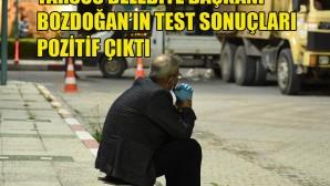 Tarsus Belediye Başkanı Bozdoğan'ın testi pozitif çıktı