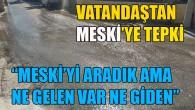 """VATANDAŞ: """"HABER VERDİK MESKİ GELMİYOR"""""""
