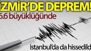 SON DAKİKA..İzmir'de 6.6 büyüklüğünde deprem!