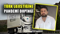 Türk lojistiğine pandemi dopingi