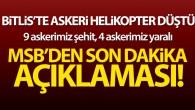 Bitlis'te askeri helikopter düştü: 9 askerimiz şehit, 4 askerimiz yaralı
